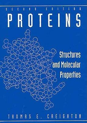 Proteins: Structures and Molecular Properties - Creighton, Thomas E, Professor
