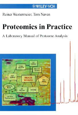 Proteomics in Practice: A Laboratory Manual of Proteome Analysis - Westermeier, Reiner, and Naven, Tom, and Hanash, Sam, M.D., PH.D. (Foreword by)
