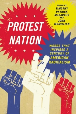 Protest Nation: Words That Inspired a Century of American Radicalism - McCarthy, Timothy Patrick (Editor)