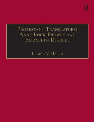 Protestant Translators: Anne Lock Prowse and Elizabeth Russell: Printed Writings, 1500-1640 Part 2 - Beilin, Elaine V. (Series edited by), and Prowse, Anne Lock, and Russell, Elizabeth