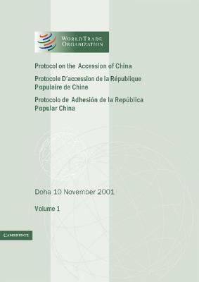 Protocol on the Accession of the People's Republic of China to the Marrakesh Agreement Establishing the World Trade Organization: Volume 1: Doha 10 No - World Trade Organization (Editor)