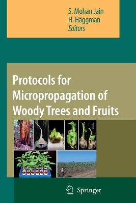 Protocols for Micropropagation of Woody Trees and Fruits - Jain, S. Mohan (Editor), and Haggman, H. (Editor)