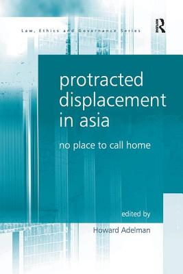 Protracted Displacement in Asia: No Place to Call Home - Adelman, Howard (Editor)