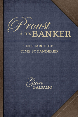 Proust and His Banker: In Search of Time Squandered - Balsamo, Gian