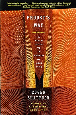 Proust's Way: A Field Guide to in Search of Lost Time - Shattuck, Roger