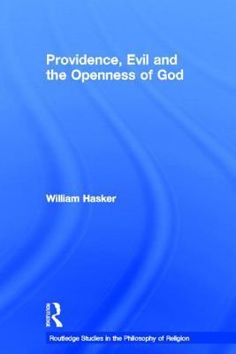 Providence, Evil and the Openness of God - Hasker, William