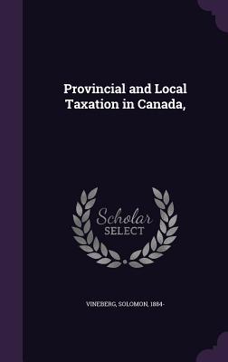 Provincial and Local Taxation in Canada, - Vineberg, Solomon