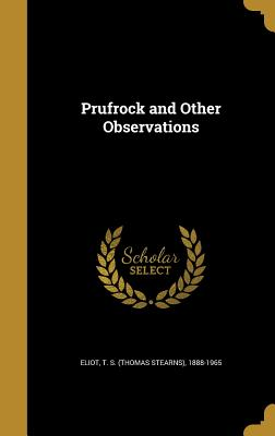 Prufrock and Other Observations - Eliot, T S (Thomas Stearns) 1888-1965 (Creator)