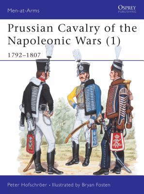 Prussian Cavalry of the Napoleonic Wars (1): 1792-1807 - Hofschroer, Peter