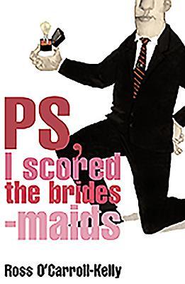 PS, I Scored the Bridesmaids - Howard, Paul, and O'Carroll-Kelly, Ross