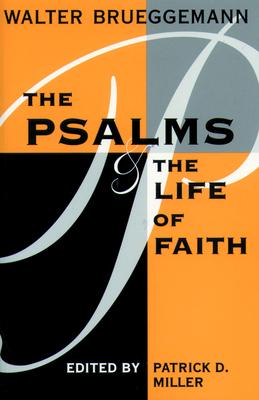 Psalms and Life of Faith - Brueggemann, Walter, and Miller, Patrick D, Professor, Jr. (Editor)