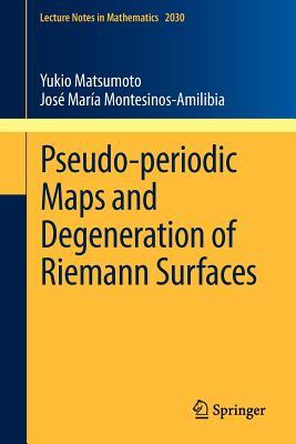 Pseudo-periodic Maps and Degeneration of Riemann Surfaces - Matsumoto, Yukio, and Montesinos-Amilibia, Jose Maria