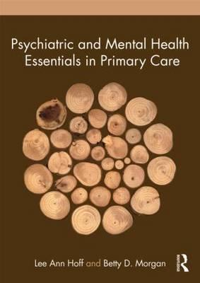 Psychiatric and Mental Health Essentials in Primary Care: An Introduction for Nurse Practitioners - Hoff, Lee Ann, and Morgan, Betty D.