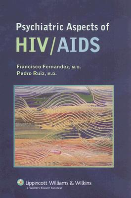 Psychiatric Aspects of HIV/AIDS - Fernandez, Francisco, Dr., MD, and Ruiz, Pedro, M.D.