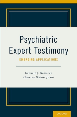 Psychiatric Expert Testimony: Emerging Applications - Weiss, Kenneth