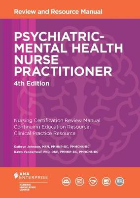 Psychiatric-Mental Health Nurse Practitioner Review and Resource Manual, 4th Edition - Nursing Knowledge Center, and Johnson, Kathryn, Professor, and Vanderhoef, Dawn