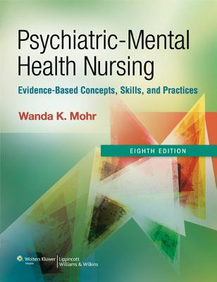Psychiatric-Mental Health Nursing: Evidence-Based Concepts, Skills, and Practices - Mohr, Wanda, PhD, RN, Faan