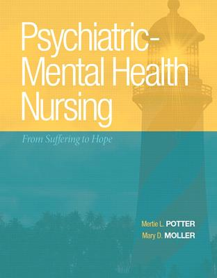 Psychiatric-Mental Health Nursing: From Suffering to Hope - Potter, Mertie L., and Moller, Mary D.