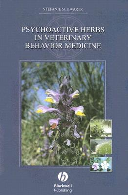 Psychoactive Herbs in Veterinary Behavior Medicine - Schwartz, Stefanie, Dr., D.V.M.