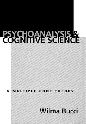 Psychoanalysis and Cognitive Science: A Multiple Code Theory - Bucci, Wilma