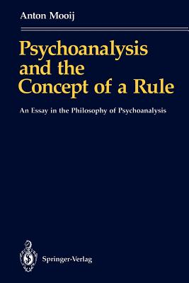 Psychoanalysis and the Concept of a Rule: An Essay in the Philosophy of Psychoanalysis - Mooij, Anton, and Firth, S (Translated by), and Scheffer, J H (Translated by)