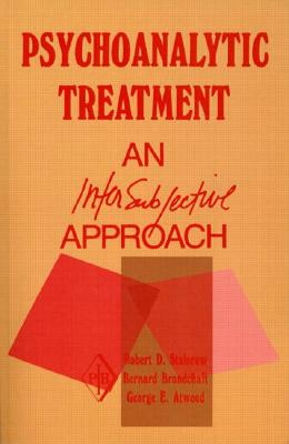 Psychoanalytic Treatment: An Intersubjective Approach - Stolorow, Robert D, and Brandchaft, Bernard, and Atwood, George E