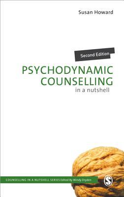 Psychodynamic Counselling in a Nutshell - Howard, Susan