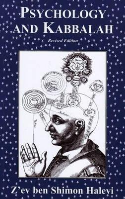 Psychology and Kabbalah: Kabbalistic Psychology - Halevi, Z'ev Ben Shimon