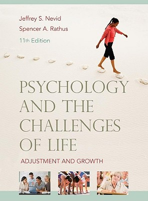 Psychology and the Challenges of Life: Adjustment and Growth - Nevid, Jeffrey S, and Rathus, Spencer a
