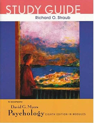 Psychology, Eighth Edition, in Modules Study Guide - Myers, David G, Professor, and Straub, Richard