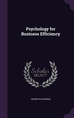Psychology for Business Efficiency - Eastman, George R