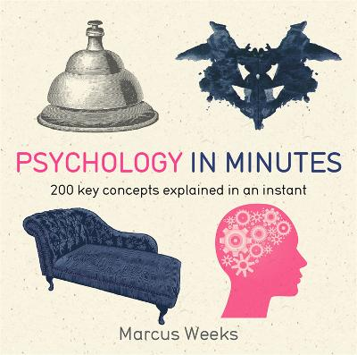 Psychology in Minutes: 200 Key Concepts Explained in an Instant - Weeks, Marcus