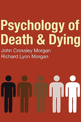 Psychology of Death & Dying - Morgan, John C, Ph.D., and Morgan, Richard L