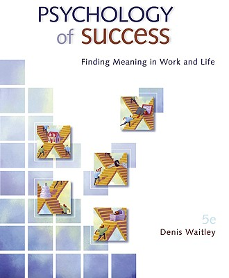 Psychology of Success: Finding Meaning in Work and Life - Waitley, Denis, Dr.