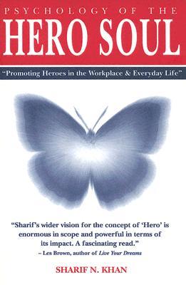 Psychology of the Hero Soul - Khan, Sharif N