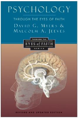 Psychology Through the Eyes of Faith - Myers, David G, Professor, and Jeeves, Malcolm A, and Wolterstorff, Nicholas