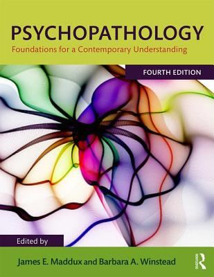 Psychopathology: Foundations for a Contemporary Understanding - Maddux, James E. (Editor), and Winstead, Barbara A. (Editor)