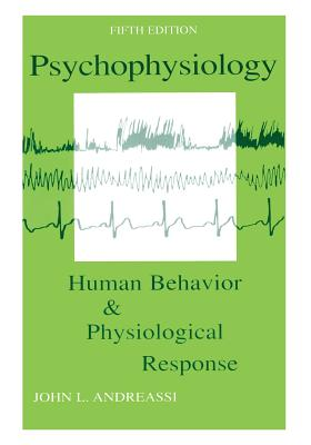 Psychophysiology: Human Behavior and Physiological Response - Andreassi, John L