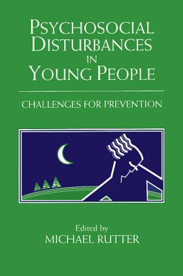 Psychosocial Disturbances in Young People: Challenges for Prevention - Rutter, Michael (Editor)