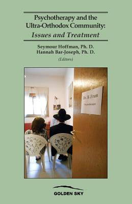 Psychotherapy and the Ultra-Orthodox Community: Issues and Treatment - Hoffman, Seymour