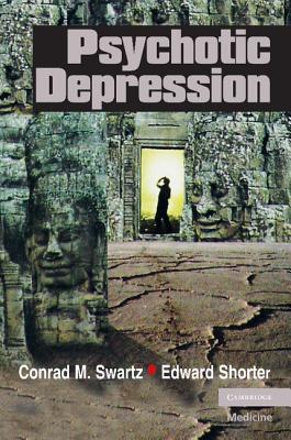 Psychotic Depression - Swartz, Conrad M., M.D, and Shorter, Edward