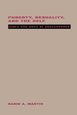 Puberty, Sexuality and the Self: Girls and Boys at Adolescence - Martin, Karin