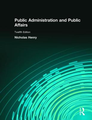 Public Administration and Public Affairs - Henry, Nicholas