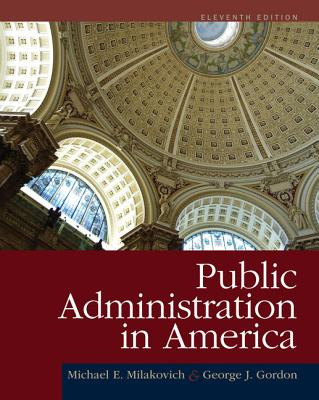 Public Administration in America - Milakovich, Michael E, and Gordon, George J