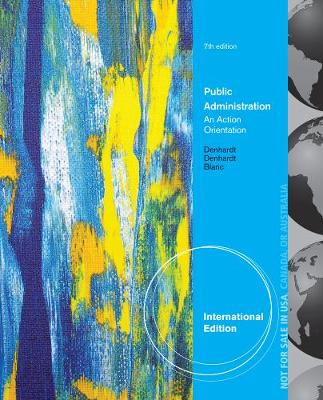 Public Administration, International Edition: An Action Orientation - Denhardt, Robert B., and Denhardt, Janet V.