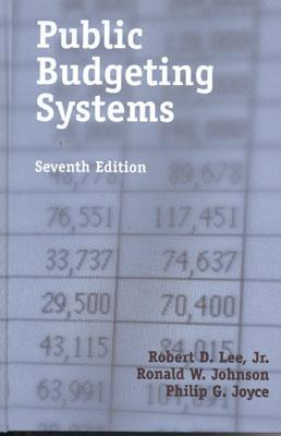 Public Budgeting Systems, Seventh Edition - Joyce, Philip G, Professor, and Johnson, Ronald W, and Lee, Robert D