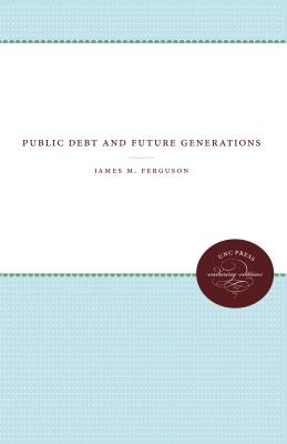 Public Debt and Future Generations - Ferguson, James M, M.D.