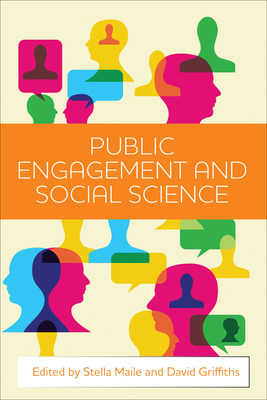 Public engagement and social science - Maile, Stella (Editor), and Griffiths, David (Editor)