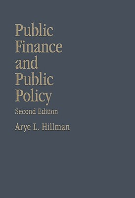 Public Finance and Public Policy: Responsibilities and Limitations of Government - Hillman, Arye L