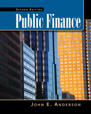 Public Finance (with Infotrac 2-Semester and Economic Applications Printed Access Card) - Anderson, John E